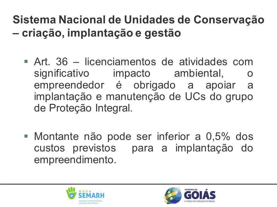 §Art. 36 – licenciamentos de atividades com significativo impacto ambiental, o empreendedor é obrigado a apoiar a implantação e manutenção de UCs do g