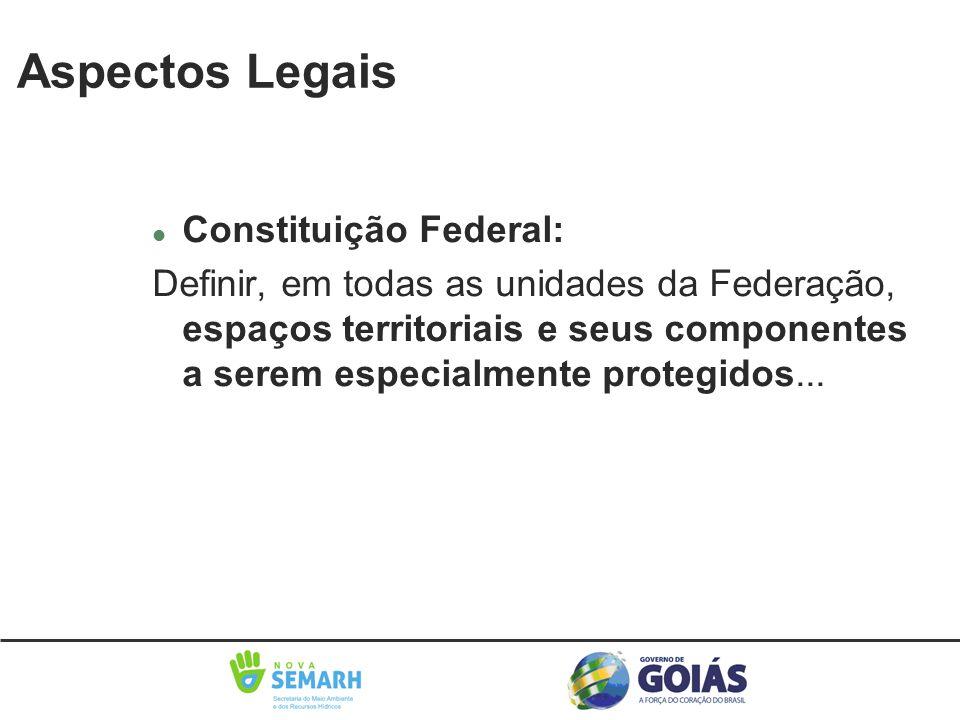 Aspectos Legais l Constituição Federal: Definir, em todas as unidades da Federação, espaços territoriais e seus componentes a serem especialmente prot