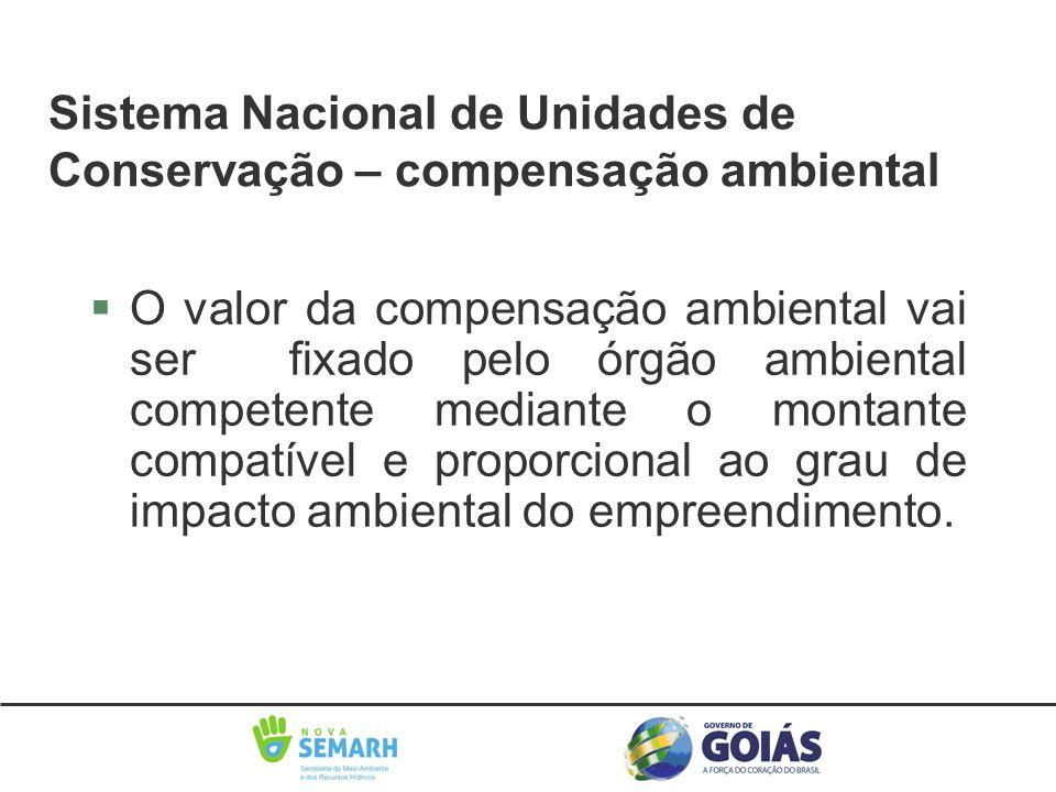 §O valor da compensação ambiental vai ser fixado pelo órgão ambiental competente mediante o montante compatível e proporcional ao grau de impacto ambi