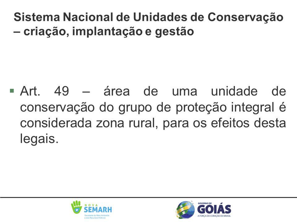 §Art. 49 – área de uma unidade de conservação do grupo de proteção integral é considerada zona rural, para os efeitos desta legais. Sistema Nacional d