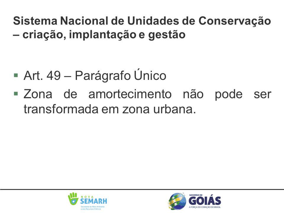 §Art. 49 – Parágrafo Único §Zona de amortecimento não pode ser transformada em zona urbana. Sistema Nacional de Unidades de Conservação – criação, imp