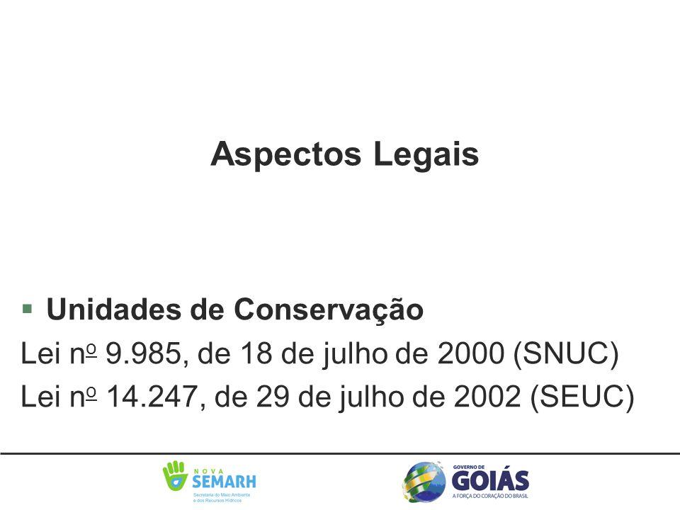 Aspectos Legais §Unidades de Conservação Lei n o 9.985, de 18 de julho de 2000 (SNUC) Lei n o 14.247, de 29 de julho de 2002 (SEUC)