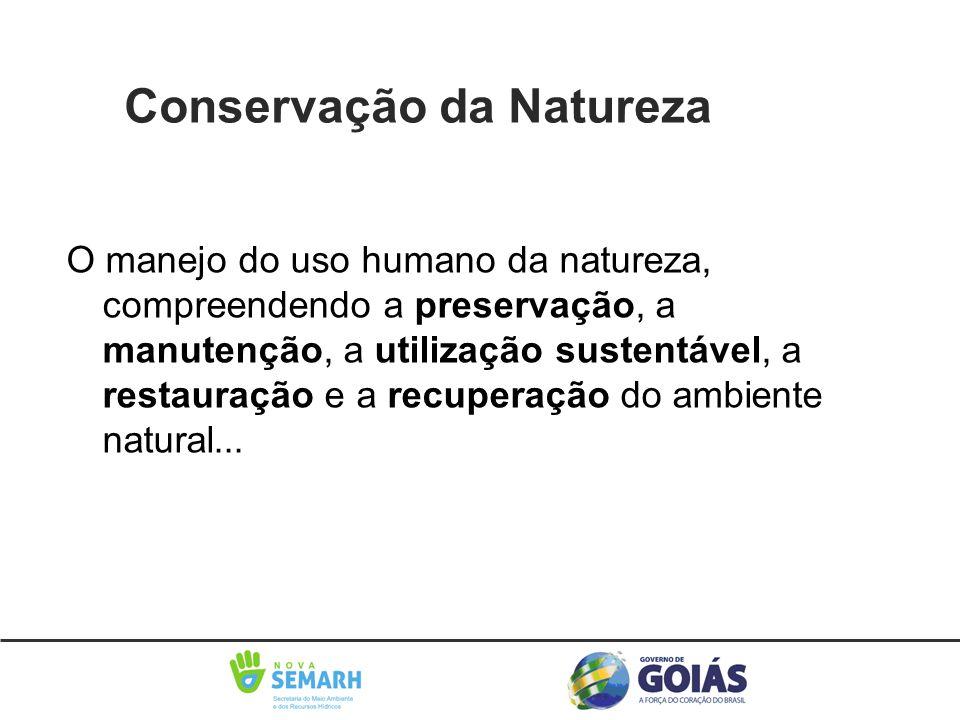 Conservação da Naturezaatureza O manejo do uso humano da natureza, compreendendo a preservação, a manutenção, a utilização sustentável, a restauração