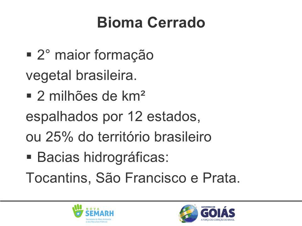 Bioma Cerrado §2° maior formação vegetal brasileira. §2 milhões de km² espalhados por 12 estados, ou 25% do território brasileiro §Bacias hidrográfica