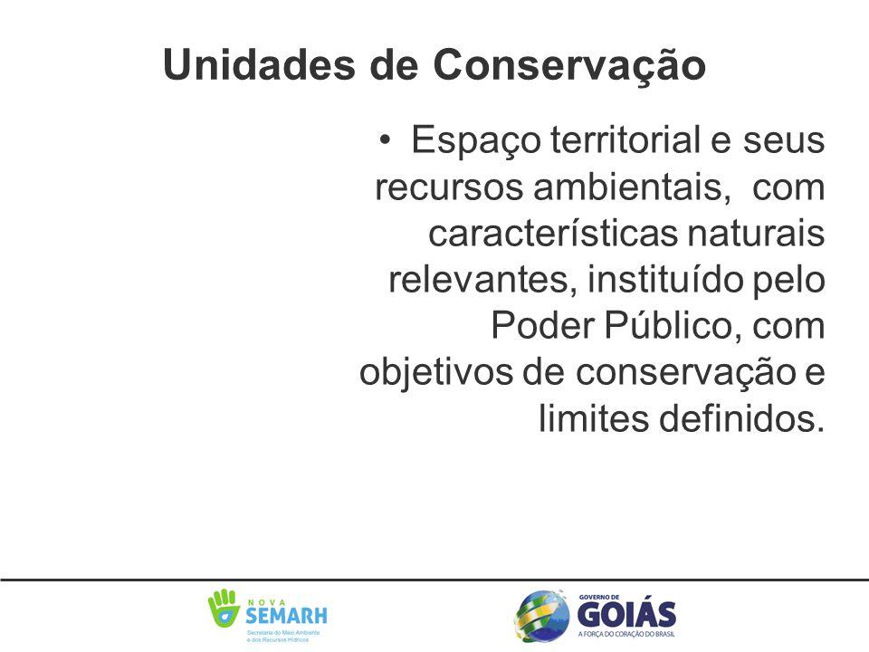 •Espaço territorial e seus recursos ambientais, com características naturais relevantes, instituído pelo Poder Público, com objetivos de conservação e