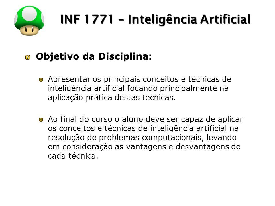 LOGO INF 1771 – Inteligência Artificial Objetivo da Disciplina: Apresentar os principais conceitos e técnicas de inteligência artificial focando princ