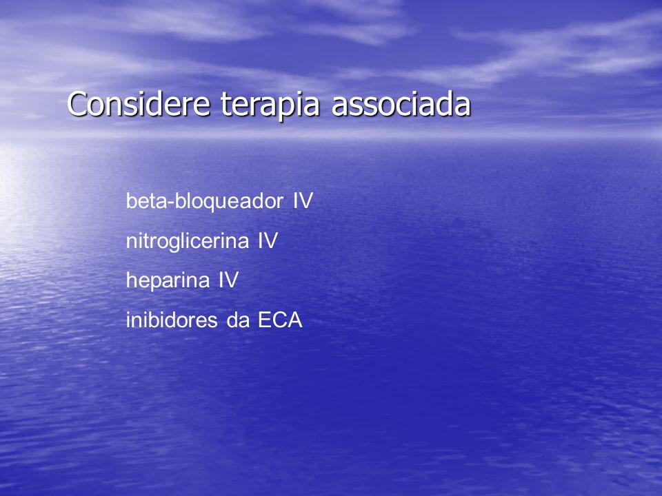 Considere terapia associada beta-bloqueador IV nitroglicerina IV heparina IV inibidores da ECA