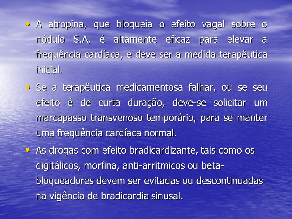 • A atropina, que bloqueia o efeito vagal sobre o nódulo S.A, é altamente eficaz para elevar a frequência cardíaca, e deve ser a medida terapêutica in