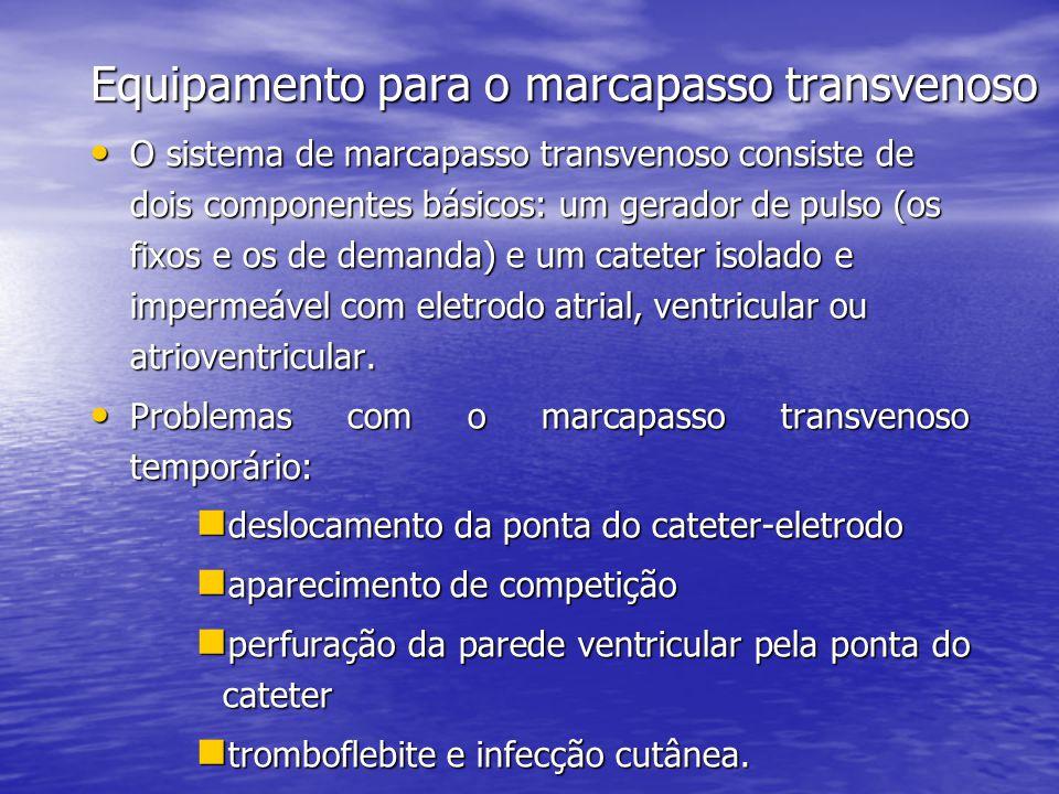 Equipamento para o marcapasso transvenoso • O sistema de marcapasso transvenoso consiste de dois componentes básicos: um gerador de pulso (os fixos e os de demanda) e um cateter isolado e impermeável com eletrodo atrial, ventricular ou atrioventricular.