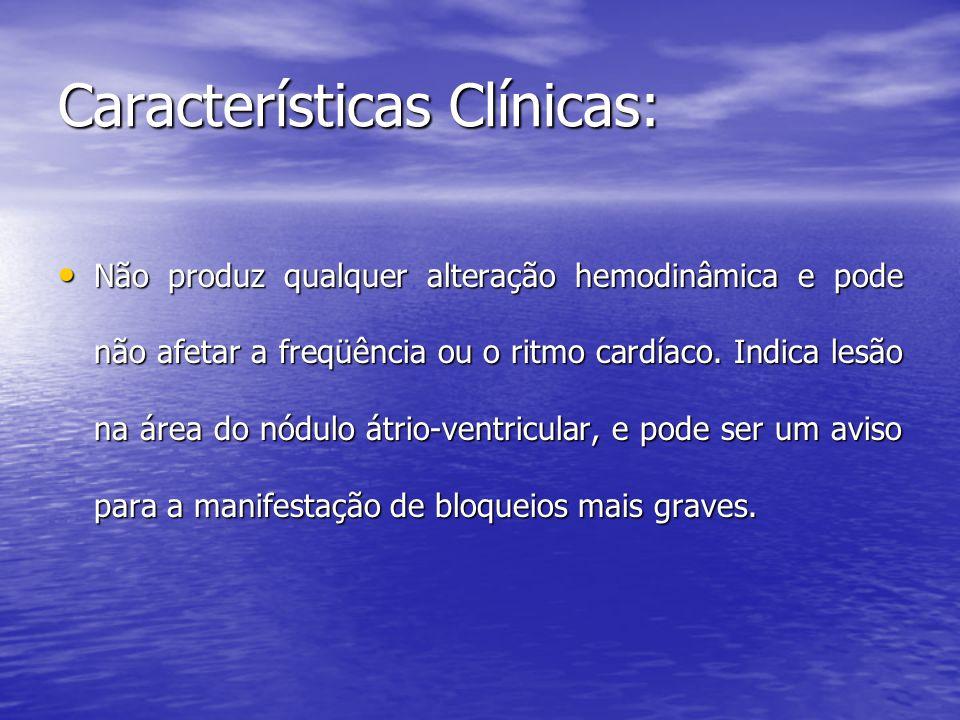 Características Clínicas: • Não produz qualquer alteração hemodinâmica e pode não afetar a freqüência ou o ritmo cardíaco. Indica lesão na área do nód