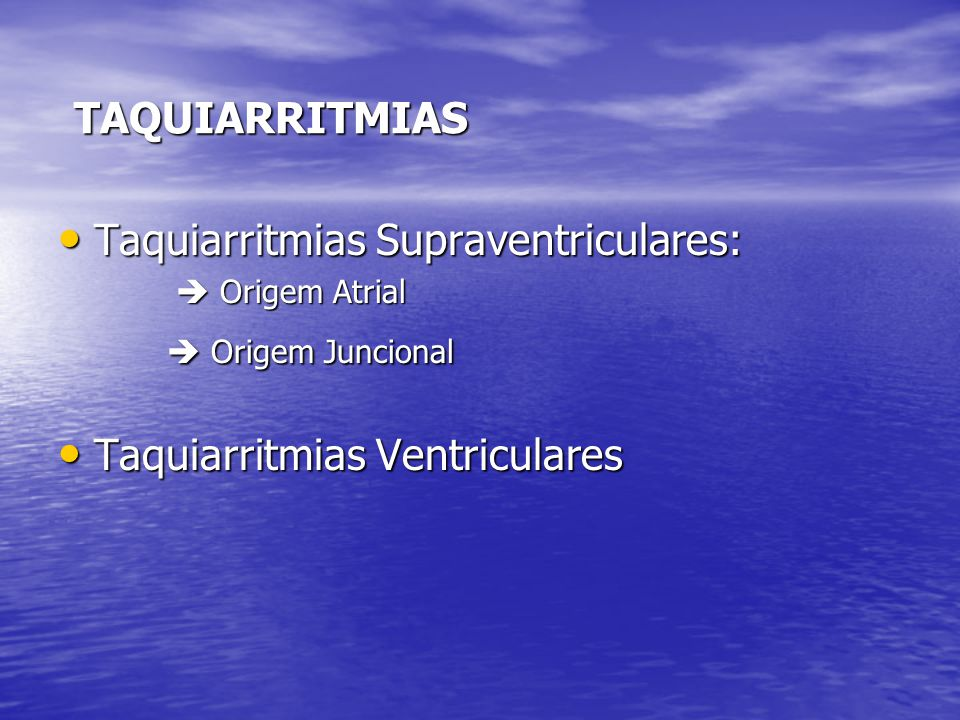 TAQUIARRITMIAS • Taquiarritmias Supraventriculares:  Origem Atrial  Origem Atrial  Origem Juncional  Origem Juncional • Taquiarritmias Ventriculares