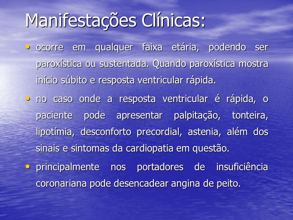 Manifestações Clínicas: • ocorre em qualquer faixa etária, podendo ser paroxística ou sustentada. Quando paroxística mostra início súbito e resposta v
