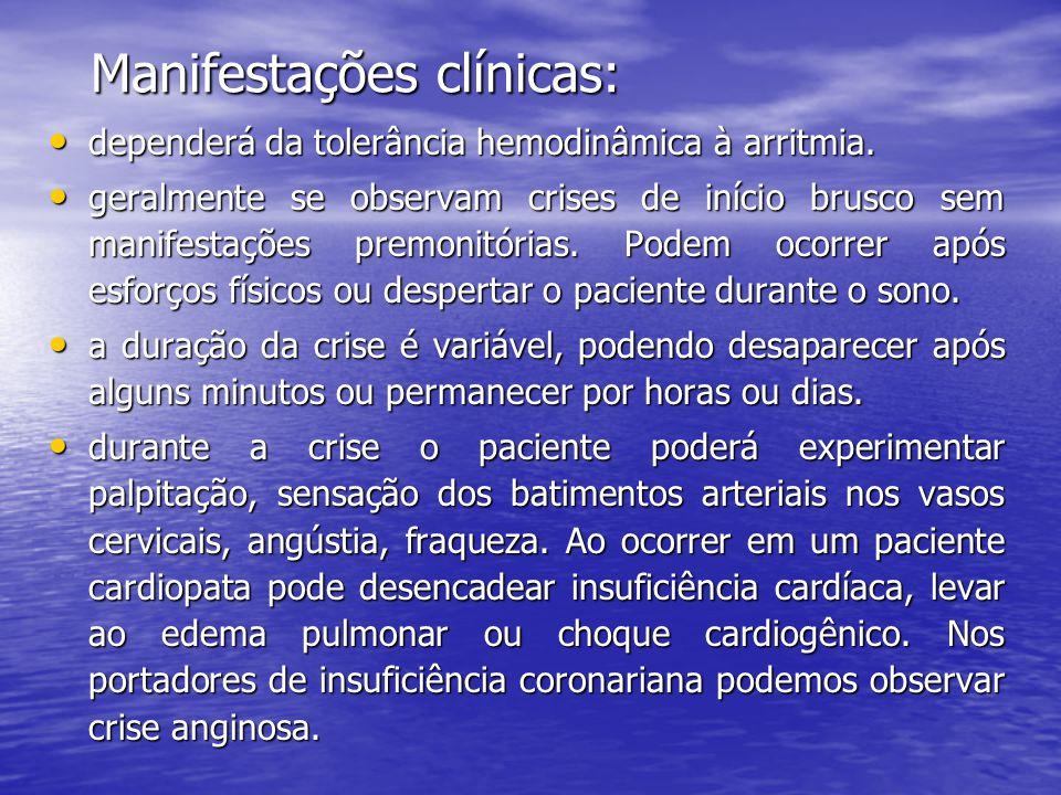 Manifestações clínicas: • dependerá da tolerância hemodinâmica à arritmia. • geralmente se observam crises de início brusco sem manifestações premonit