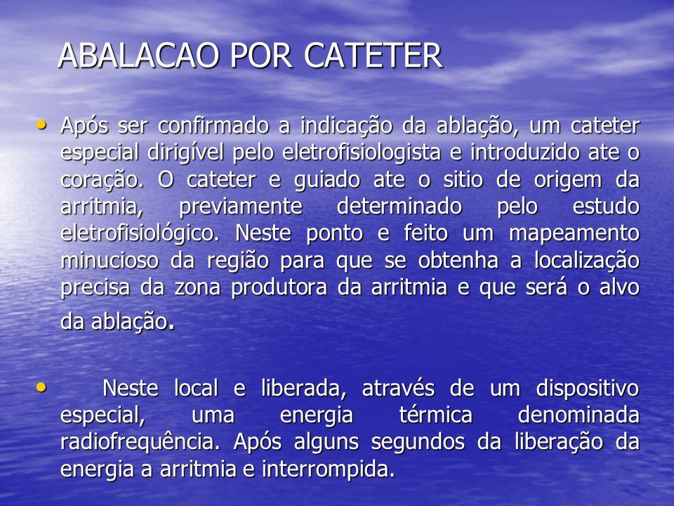 ABALACAO POR CATETER • Após ser confirmado a indicação da ablação, um cateter especial dirigível pelo eletrofisiologista e introduzido ate o coração.