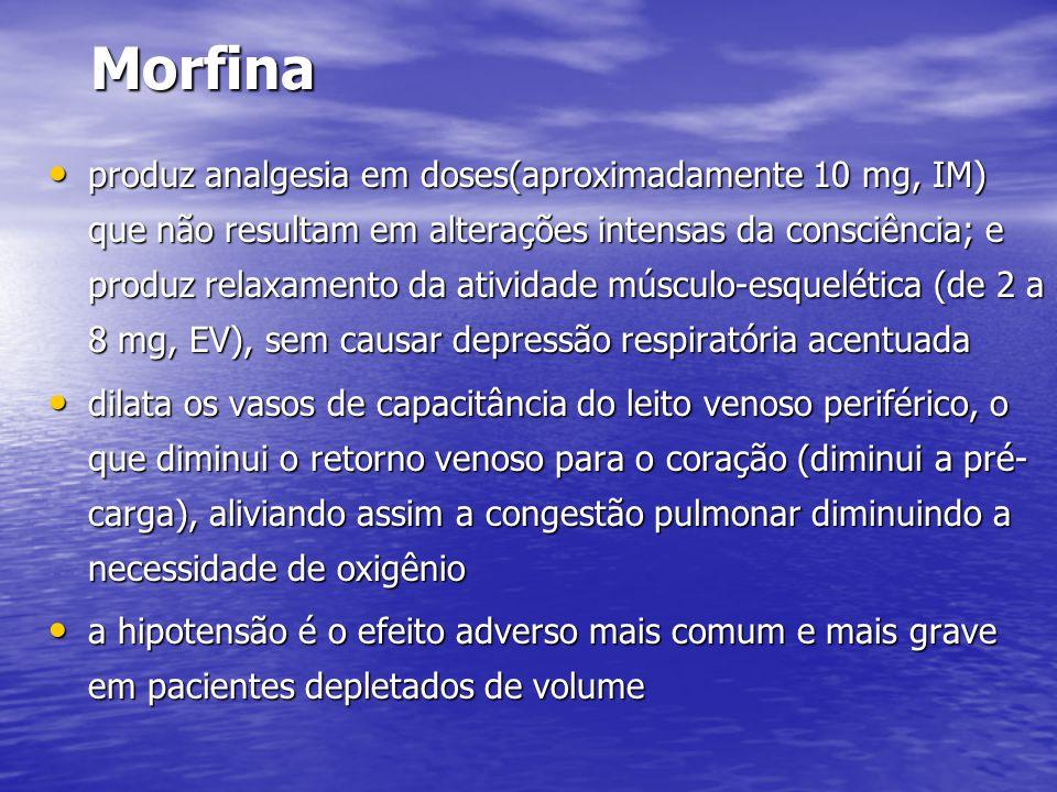 Morfina • produz analgesia em doses(aproximadamente 10 mg, IM) que não resultam em alterações intensas da consciência; e produz relaxamento da ativida