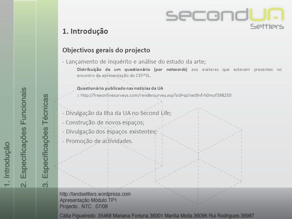 - Lançamento de inquérito e análise do estudo da arte; Distribuição de um questionário (por notecards) aos avatares que estavam presentes no encontro de apresentação do CEF^SL.