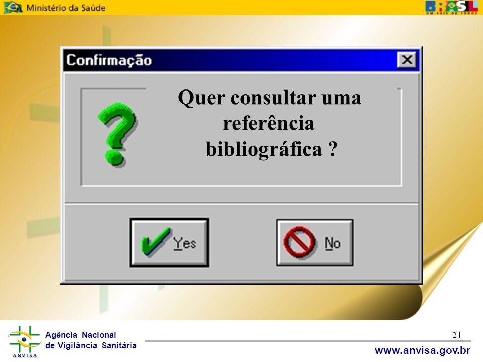 Agência Nacional de Vigilância Sanitária www.anvisa.gov.br 21 Quer consultar uma referência bibliográfica ?