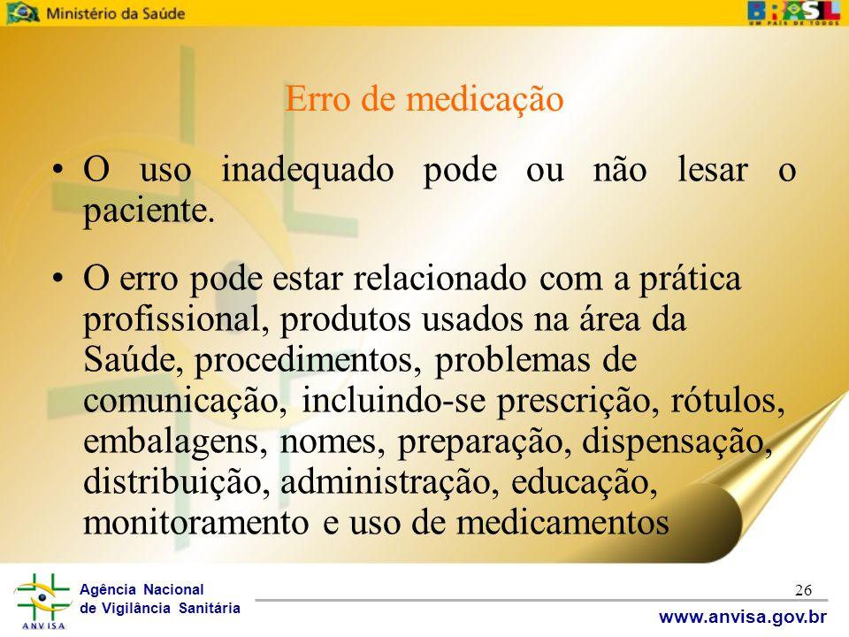 Agência Nacional de Vigilância Sanitária www.anvisa.gov.br 26 Erro de medicação •O uso inadequado pode ou não lesar o paciente. •O erro pode estar rel