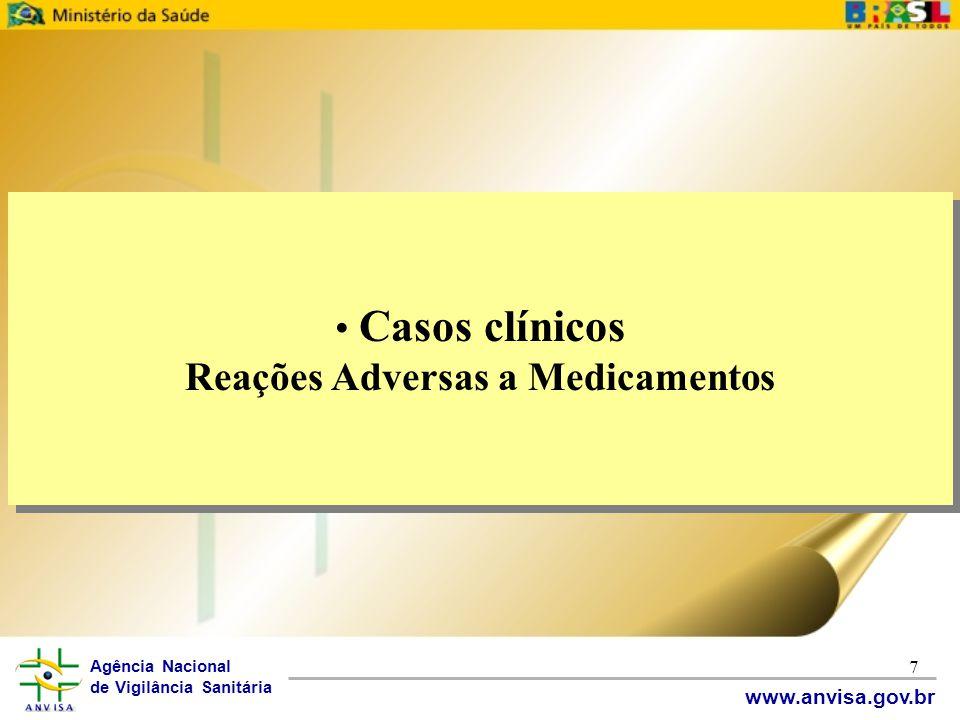 Agência Nacional de Vigilância Sanitária www.anvisa.gov.br 7 • Casos clínicos Reações Adversas a Medicamentos • Casos clínicos Reações Adversas a Medi