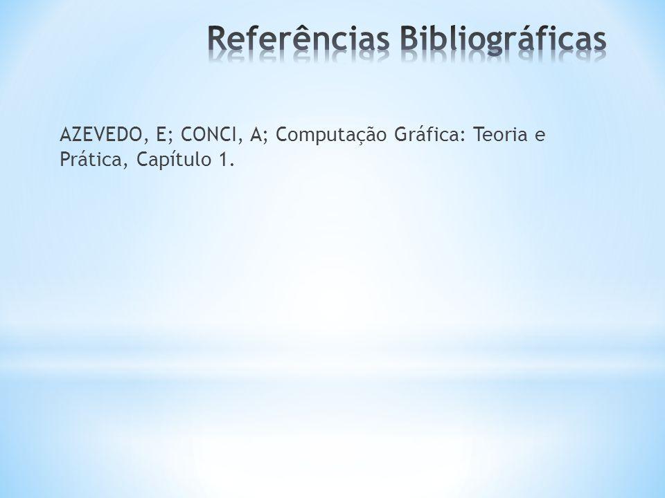 AZEVEDO, E; CONCI, A; Computação Gráfica: Teoria e Prática, Capítulo 1.