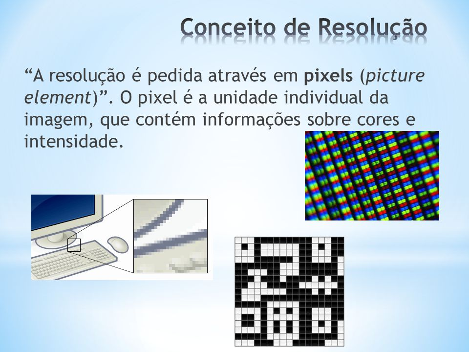 A resolução é pedida através em pixels (picture element) .