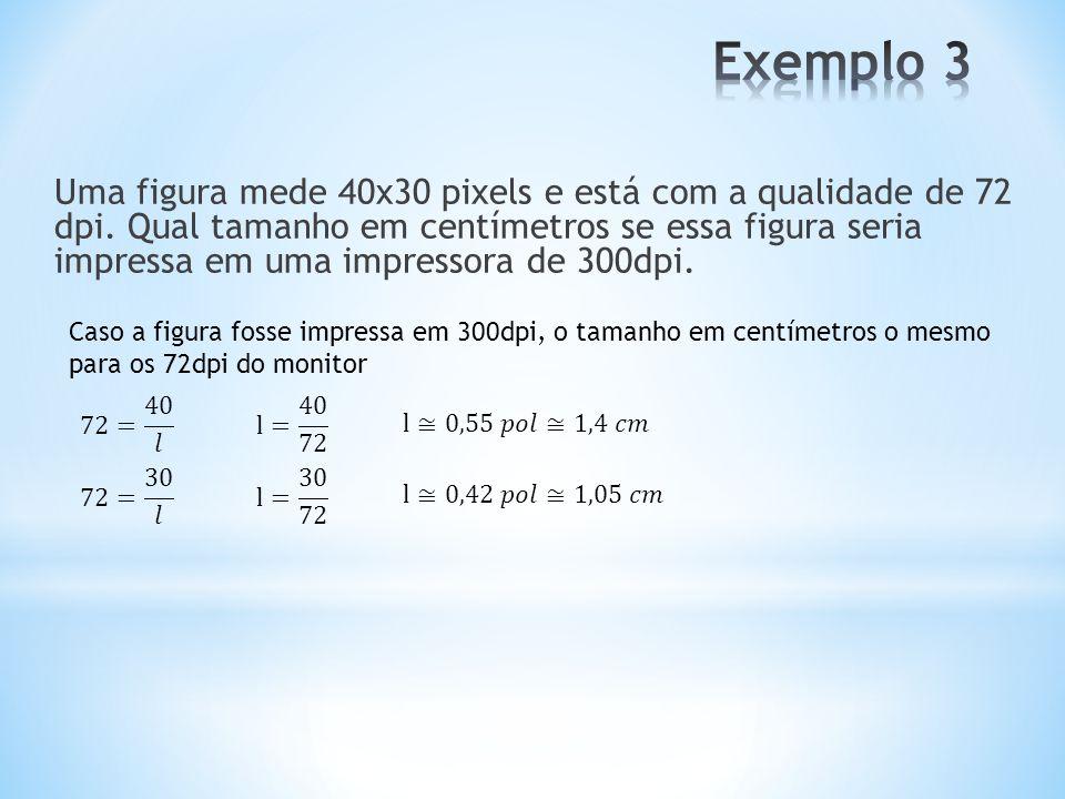 Uma figura mede 40x30 pixels e está com a qualidade de 72 dpi. Qual tamanho em centímetros se essa figura seria impressa em uma impressora de 300dpi.