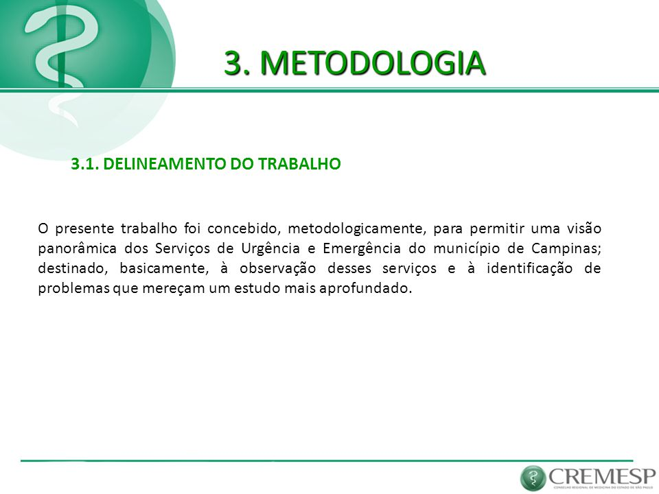 3. METODOLOGIA 3.1. DELINEAMENTO DO TRABALHO O presente trabalho foi concebido, metodologicamente, para permitir uma visão panorâmica dos Serviços de