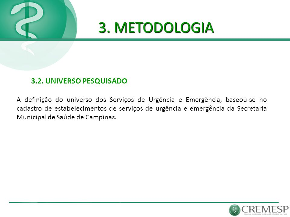 3. METODOLOGIA 3.2. UNIVERSO PESQUISADO A definição do universo dos Serviços de Urgência e Emergência, baseou-se no cadastro de estabelecimentos de se