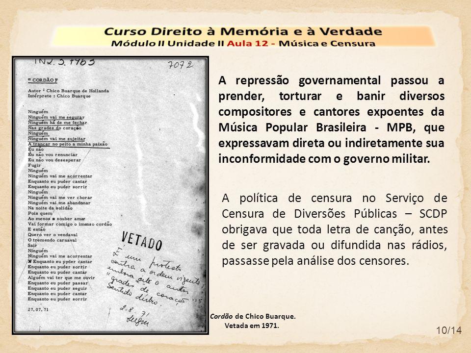10/14 A política de censura no Serviço de Censura de Diversões Públicas – SCDP obrigava que toda letra de canção, antes de ser gravada ou difundida na