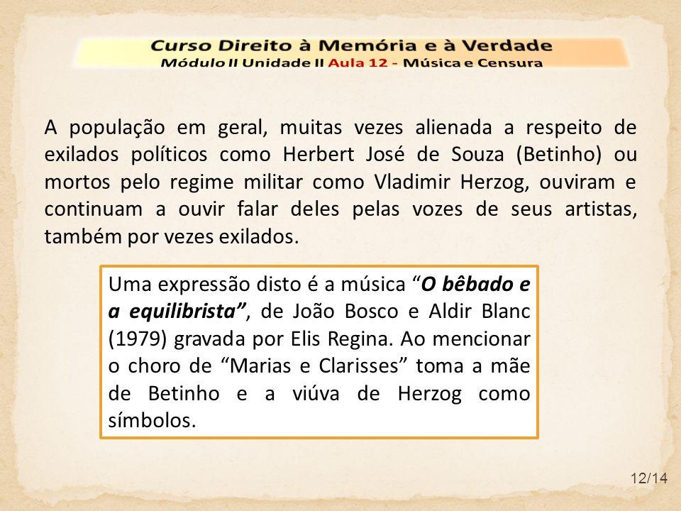 12/14 A população em geral, muitas vezes alienada a respeito de exilados políticos como Herbert José de Souza (Betinho) ou mortos pelo regime militar