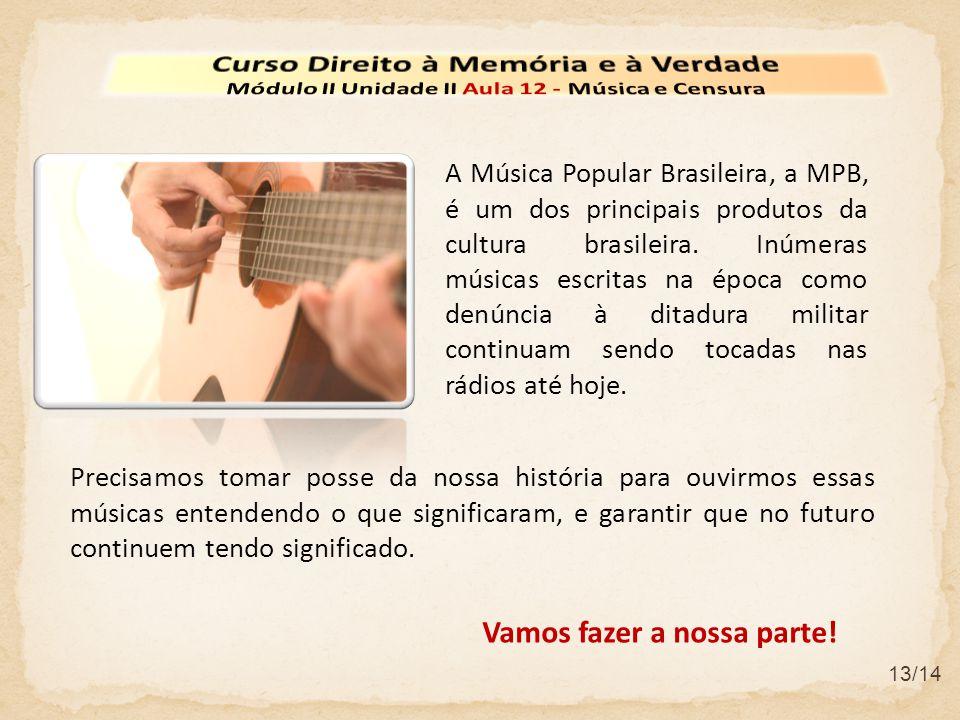 13/14 A Música Popular Brasileira, a MPB, é um dos principais produtos da cultura brasileira. Inúmeras músicas escritas na época como denúncia à ditad