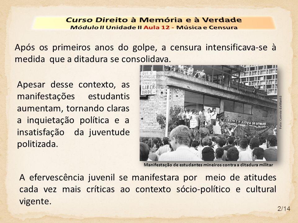 2/14 Após os primeiros anos do golpe, a censura intensificava-se à medida que a ditadura se consolidava. A efervescência juvenil se manifestara por me