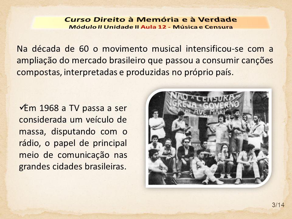 3/14 Na década de 60 o movimento musical intensificou-se com a ampliação do mercado brasileiro que passou a consumir canções compostas, interpretadas