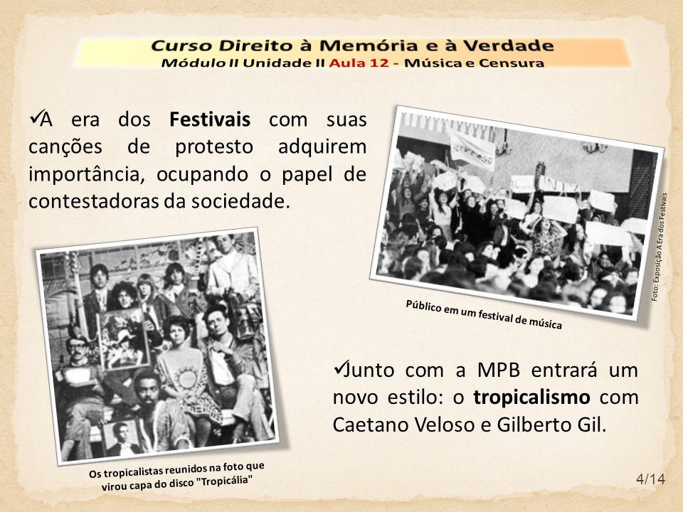 4/14  A era dos Festivais com suas canções de protesto adquirem importância, ocupando o papel de contestadoras da sociedade.  Junto com a MPB entrar