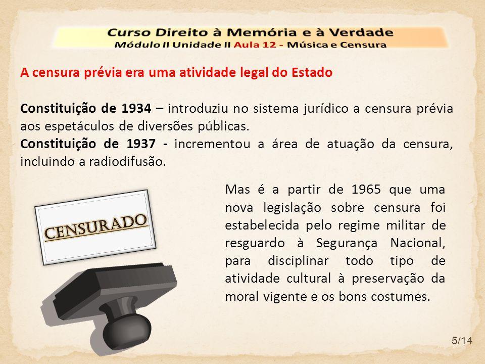 5/14 Mas é a partir de 1965 que uma nova legislação sobre censura foi estabelecida pelo regime militar de resguardo à Segurança Nacional, para discipl