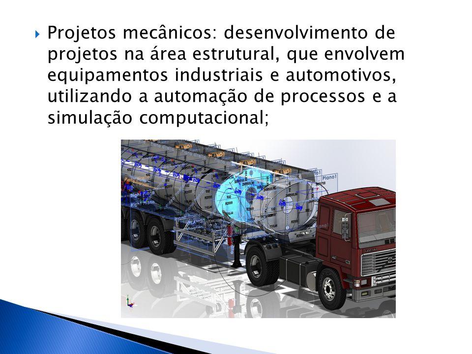  Projetos mecânicos: desenvolvimento de projetos na área estrutural, que envolvem equipamentos industriais e automotivos, utilizando a automação de p