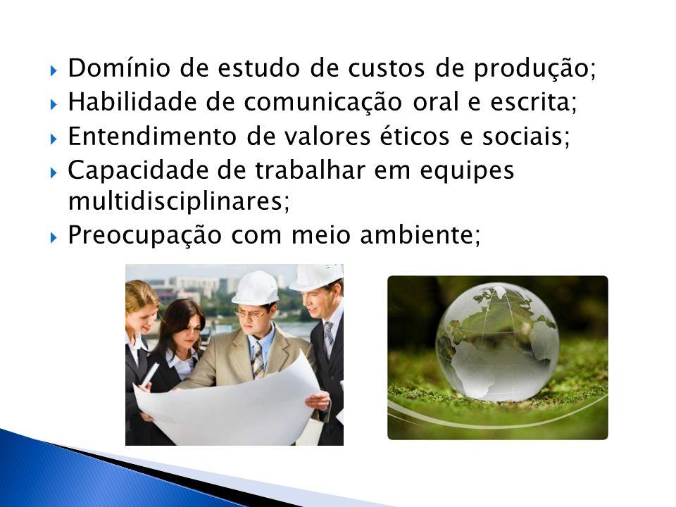  Domínio de estudo de custos de produção;  Habilidade de comunicação oral e escrita;  Entendimento de valores éticos e sociais;  Capacidade de tra