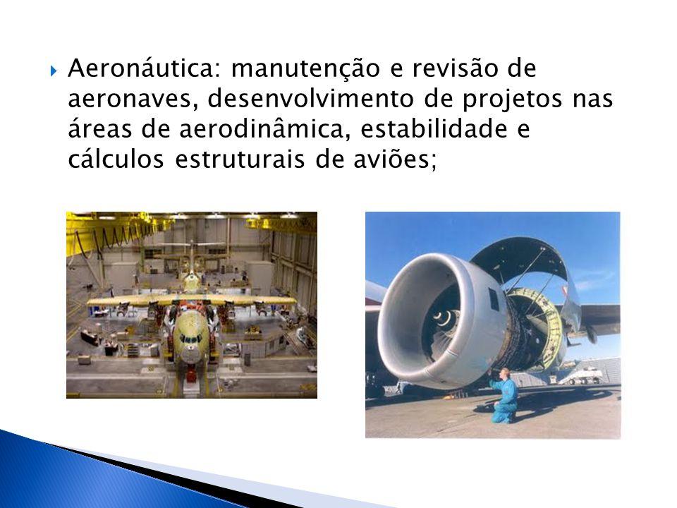  Aeronáutica: manutenção e revisão de aeronaves, desenvolvimento de projetos nas áreas de aerodinâmica, estabilidade e cálculos estruturais de aviões
