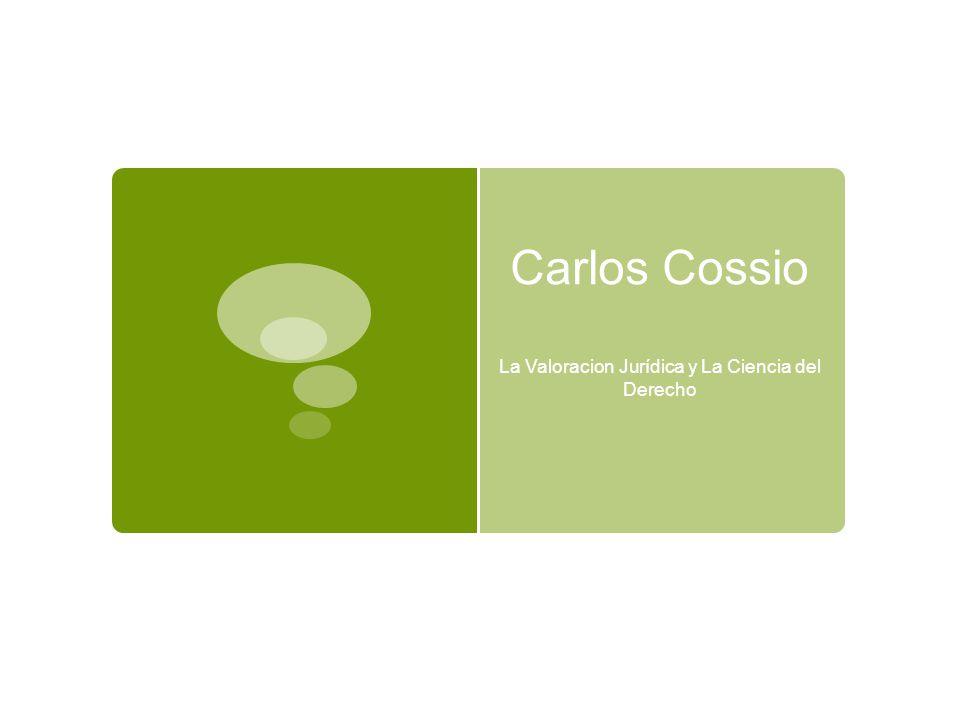 Carlos Cossio La Valoracion Jurídica y La Ciencia del Derecho
