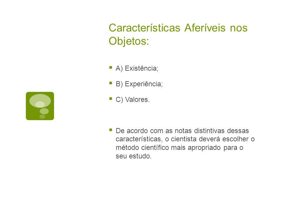 Características Aferíveis nos Objetos:  A) Existência;  B) Experiência;  C) Valores.