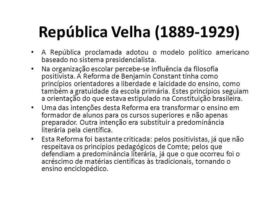 República Velha (1889-1929) • A República proclamada adotou o modelo político americano baseado no sistema presidencialista. • Na organização escolar