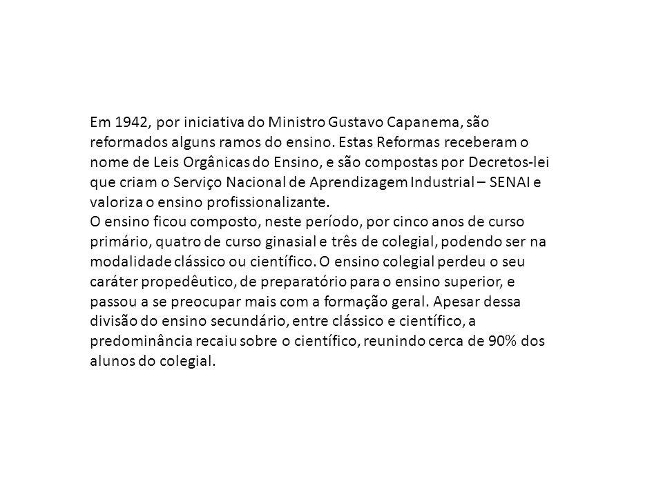 Em 1942, por iniciativa do Ministro Gustavo Capanema, são reformados alguns ramos do ensino. Estas Reformas receberam o nome de Leis Orgânicas do Ensi