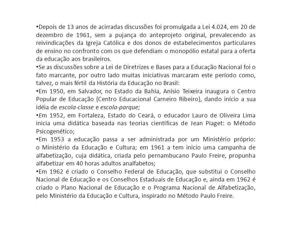 • Depois de 13 anos de acirradas discussões foi promulgada a Lei 4.024, em 20 de dezembro de 1961, sem a pujança do anteprojeto original, prevalecendo as reivindicações da Igreja Católica e dos donos de estabelecimentos particulares de ensino no confronto com os que defendiam o monopólio estatal para a oferta da educação aos brasileiros.