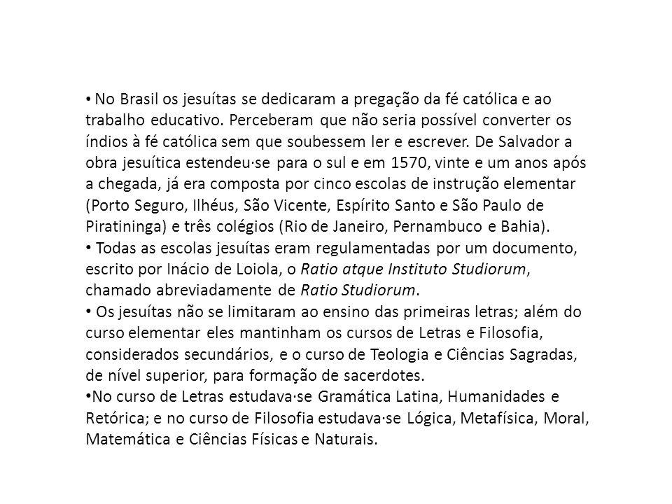 • No Brasil os jesuítas se dedicaram a pregação da fé católica e ao trabalho educativo. Perceberam que não seria possível converter os índios à fé cat