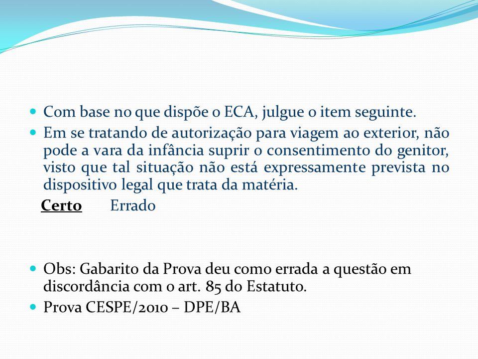  Com base no que dispõe o ECA, julgue o item seguinte.
