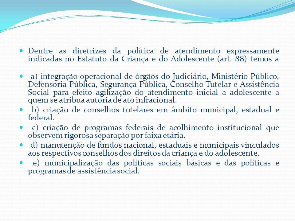  Dentre as diretrizes da política de atendimento expressamente indicadas no Estatuto da Criança e do Adolescente (art.