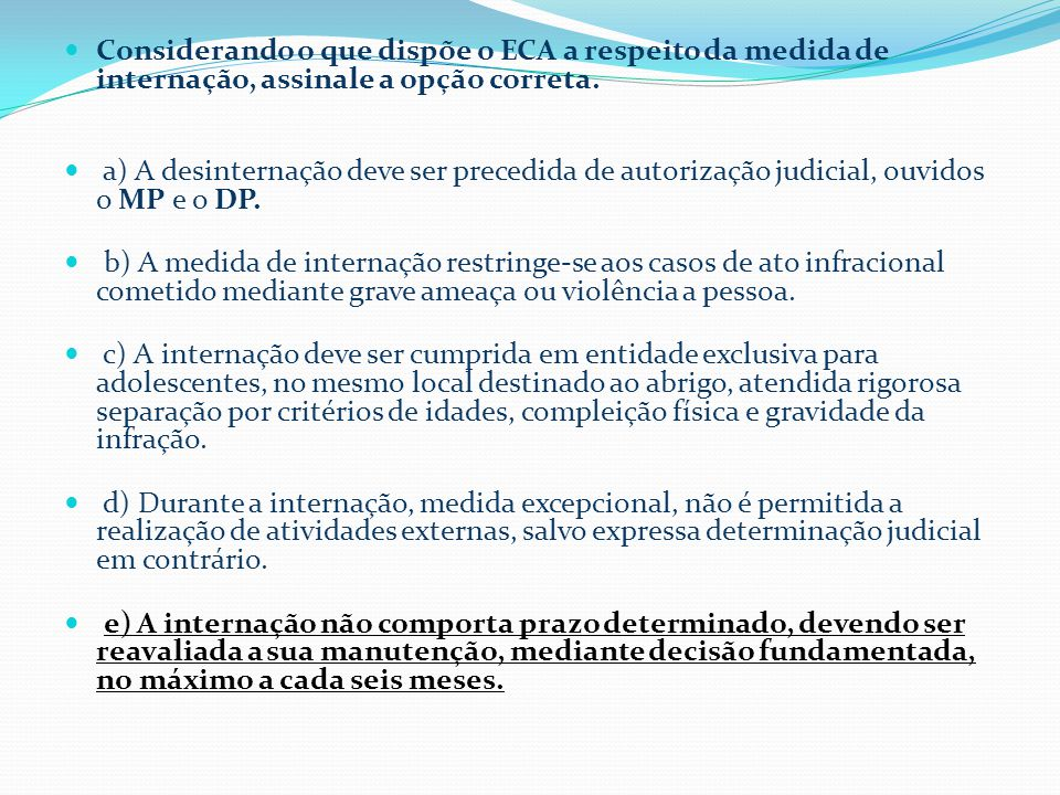  Considerando o que dispõe o ECA a respeito da medida de internação, assinale a opção correta.