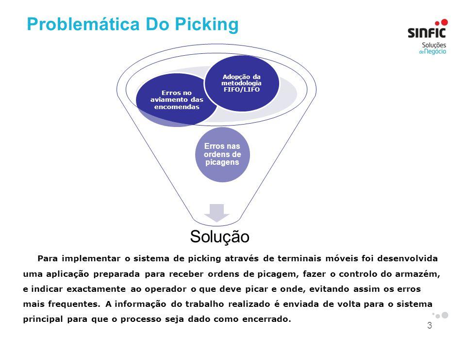 3 Problemática Do Picking Solução Erros nas ordens de picagens Erros no aviamento das encomendas Adopção da metodologia FIFO/LIFO Para implementar o s