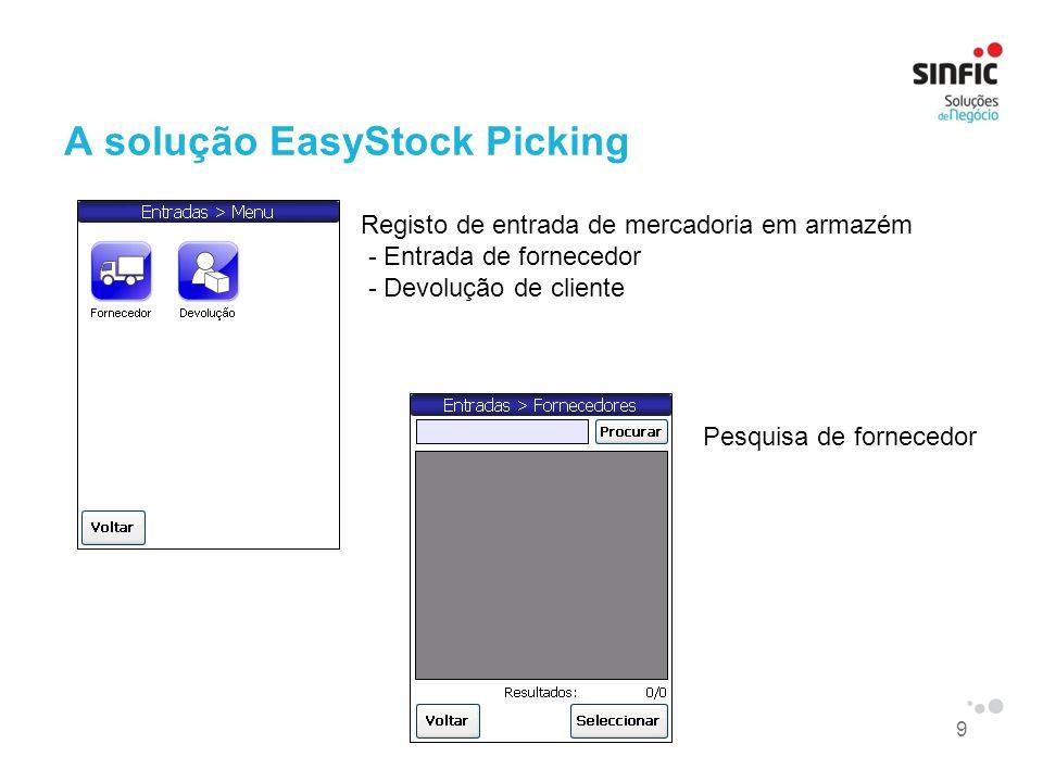 9 A solução EasyStock Picking Registo de entrada de mercadoria em armazém - Entrada de fornecedor - Devolução de cliente Pesquisa de fornecedor