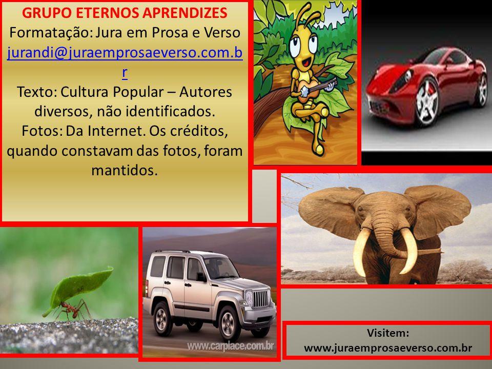 GRUPO ETERNOS APRENDIZES Formatação: Jura em Prosa e Verso jurandi@juraemprosaeverso.com.b r Texto: Cultura Popular – Autores diversos, não identifica